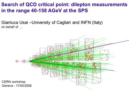 1 Gianluca Usai –University of Cagliari and INFN (Italy) on behalf of … CERN workshop Geneva - 11/05/2009 Search of QCD critical point: dilepton measurements.