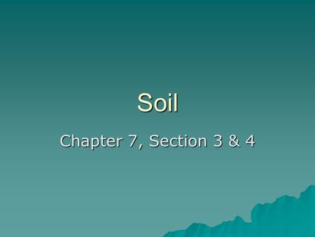 Soil Chapter 7, Section 3 & 4. Soil  A loose mixture of rock fragments, organic material, water, and air that can support the growth of vegetation.