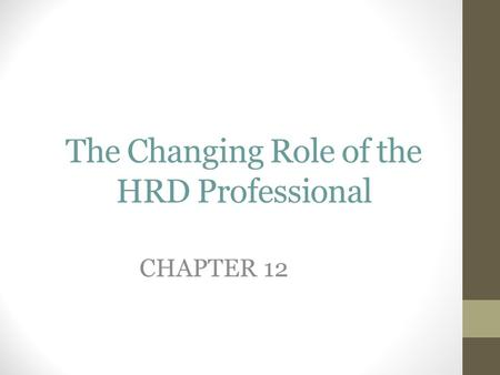 The Changing Role of the HRD Professional CHAPTER 12.