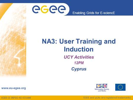 EGEE-II INFSO-RI-031688 Enabling Grids for E-sciencE www.eu-egee.org EGEE and gLite are registered trademarks NA3: User Training and Induction UCY Activities.