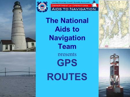 The National Aids to Navigation Team presents GPS ROUTES.