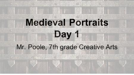 Medieval Portraits Day 1 Mr. Poole, 7th grade Creative Arts.