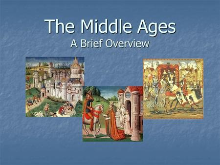The Middle Ages A Brief Overview. Why? There was a desire to make countries stronger after the fall of the Roman Empire. There was a desire to make countries.