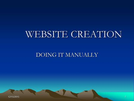 12/15/20151 WEBSITE CREATION DOING IT MANUALLY. 12/15/20152 PURPOSE of WEBSITE To give colleagues and prospective employers some information about your.