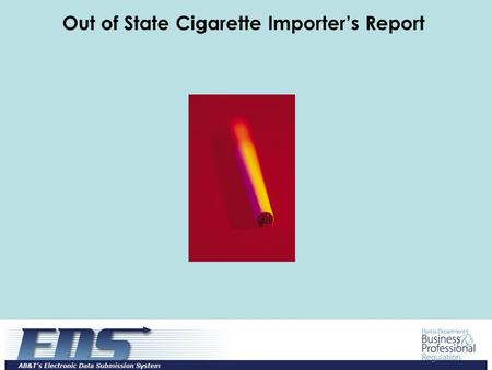 Out of State Cigarette Importer's Report. Log in with the User Id and Password provided through the EDS registration process and click on the Login button.