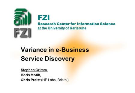 Forschungszentrum Informatik, Karlsruhe FZI Research Center for Information Science at the University of Karlsruhe Variance in e-Business Service Discovery.