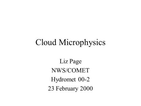 Cloud Microphysics Liz Page NWS/COMET Hydromet 00-2 23 February 2000.