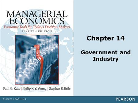 Chapter 14 Government and Industry. Copyright ©2014 Pearson Education, Inc. All rights reserved.14-2 Outline Rationale for government involvement Stabilization.