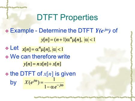 DTFT Properties  Example - Determine the DTFT Y(e jω ) of  Let  We can therefore write  the DTFT of x[n] is given by.