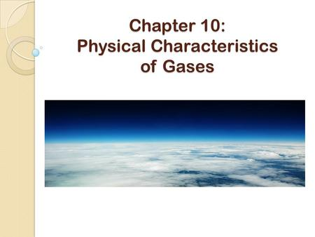 "Chapter 10: Physical Characteristics of Gases. The Kinetic Molecular Theory (KMT) describes the behavior of an ""ideal"" gas. Ideal gases include the noble."