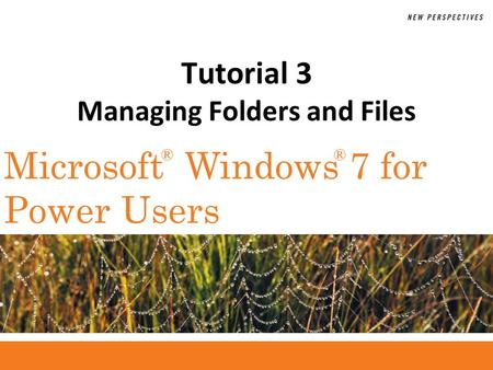 ®® Microsoft Windows 7 for Power Users Tutorial 3 Managing Folders and Files.