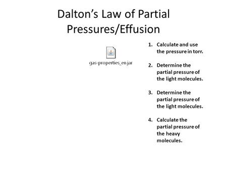 Dalton's Law of Partial Pressures/Effusion 1.Calculate and use the pressure in torr. 2.Determine the partial pressure of the light molecules. 3.Determine.