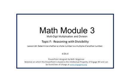 Math Module 3 Multi-Digit Multiplication and Division Topic F: Reasoning with Divisibility Lesson 24: Determine whether a whole number is a multiple of.