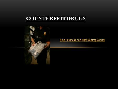 Kyle Purchase and Matt Mastrogiovanni COUNTERFEIT DRUGS.