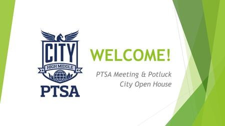 WELCOME! PTSA Meeting & Potluck City Open House.  We WELCOME, APPRECIATE, and ENCOURAGE your membership in our PTSA.  The City PTSA (Parent Teacher.