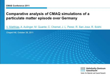 CMAS Conference 2011 Comparative analysis of CMAQ simulations of a particulate matter episode over Germany Chapel Hill, October 26, 2011 V. Matthias, A.