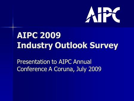 AIPC 2009 Industry Outlook Survey Presentation to AIPC Annual Conference A Coruna, July 2009.