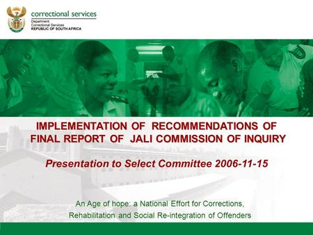 IMPLEMENTATION OF RECOMMENDATIONS OF FINAL REPORT OF JALI COMMISSION OF INQUIRY Presentation to Select Committee 2006-11-15 An Age of hope: a National.