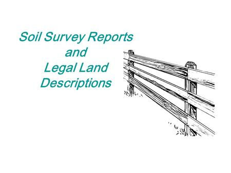 Soil Survey Reports and Legal Land Descriptions. Objectives Identify and define range and township lines, townships, and sections. Identify specific land.