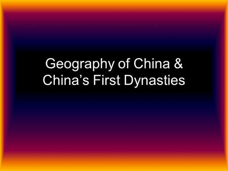 Geography of China & China's First Dynasties. Geography of China China is about the same size as the United States China is separated from Asia by: –The.