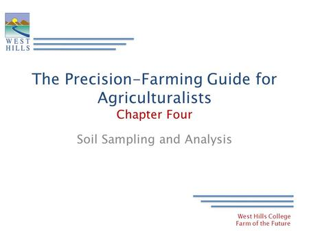 West Hills College Farm of the Future The Precision-Farming Guide for Agriculturalists Chapter Four Soil Sampling and Analysis.