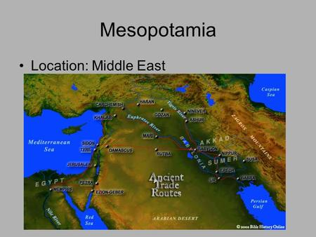 Mesopotamia Location: Middle East. Developed a writing system: Cuneiform.