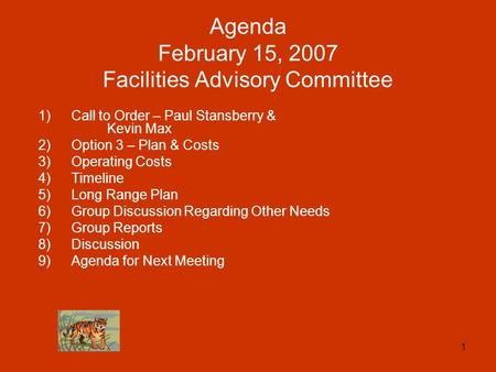 1 Agenda February 15, 2007 Facilities Advisory Committee 1)Call to Order – Paul Stansberry & Kevin Max 2)Option 3 – Plan & Costs 3)Operating Costs 4)Timeline.