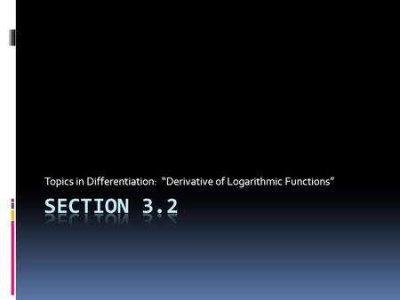 "Topics in Differentiation: ""Derivative of Logarithmic Functions"""