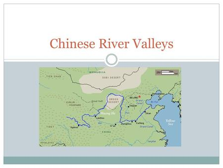 "Chinese River Valleys. Geography Natural barriers protect from East  Himalayas and Taklamakan Desert  Isolation = self-sufficient  ""Middle Kingdom"""