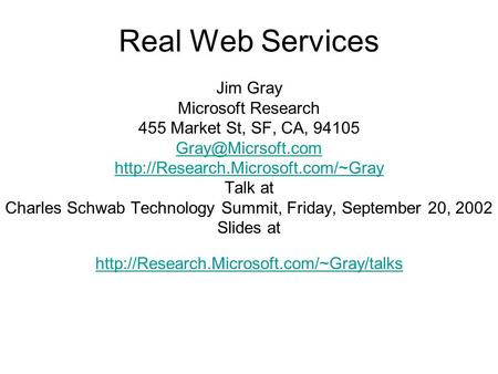 Real Web Services Jim Gray Microsoft Research 455 Market St, SF, CA, 94105  Talk at Charles Schwab.