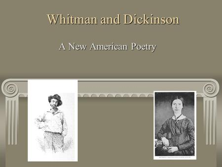 Whitman and Dickinson A New American Poetry. Expressing American Ideas During the period in American History known as Conflict and Celebration, there.