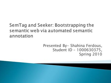 Presented By- Shahina Ferdous, Student ID – 1000630375, Spring 2010.