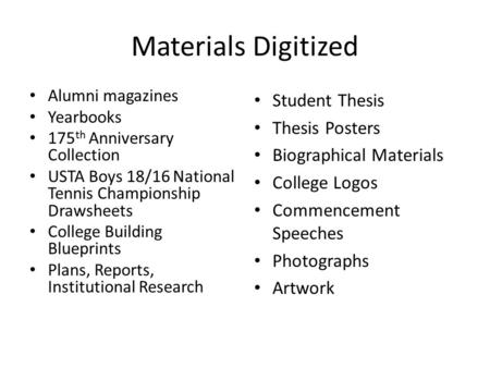 Materials Digitized Alumni magazines Yearbooks 175 th Anniversary Collection USTA Boys 18/16 National Tennis Championship Drawsheets College Building Blueprints.