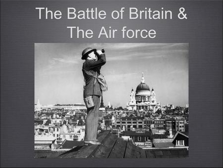 The Battle of Britain & The Air force. Operation Sea Lion Nazi Germany's plan to invade the United Kingdom during World War II, beginning in 1940. To.