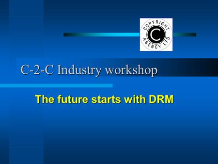 C-2-C Industry workshop The future starts with DRM.