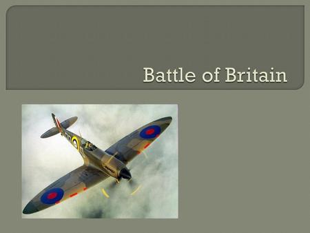  With the fall of France, Germany set its sights on conquering Britain  The first step was to control the skies which would allow for a landing force.