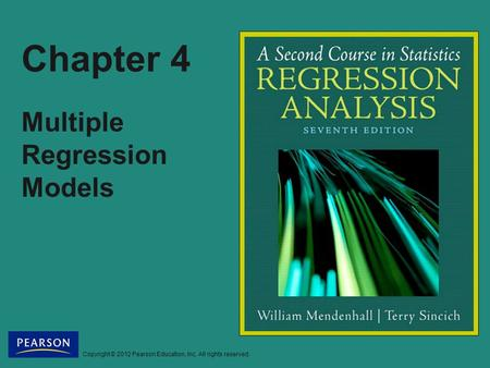 Copyright © 2012 Pearson Education, Inc. All rights reserved. Chapter 4 Multiple Regression Models.