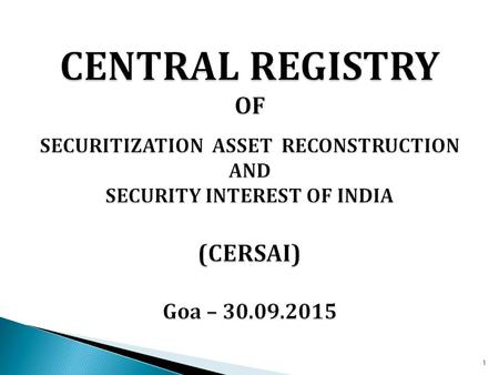 1.  CERSAI is an electronic registry of encumbrances, available 24 x 7 on www.cersai.org.in  It provides a platform for registration of mortgages created.