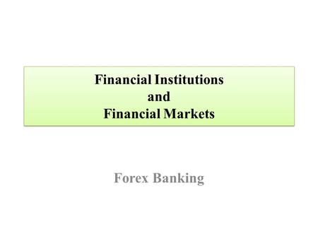 Financial Institutions and Financial Markets Forex Banking.