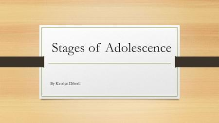 Stages of Adolescence By Katelyn Dibrell. Adolescence is the period of life from about 13 to early 20s, during which a person is no longer physically.