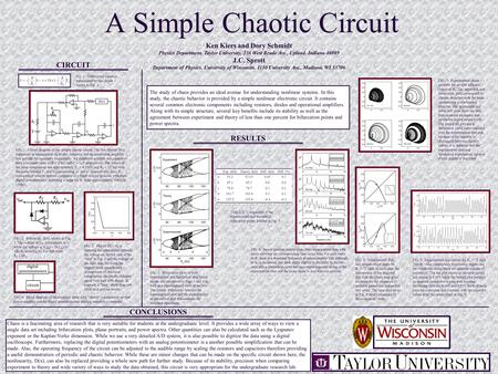A Simple Chaotic Circuit Ken Kiers and Dory Schmidt Physics Department, Taylor University, 236 West Reade Ave., Upland, Indiana 46989 J.C. Sprott Department.