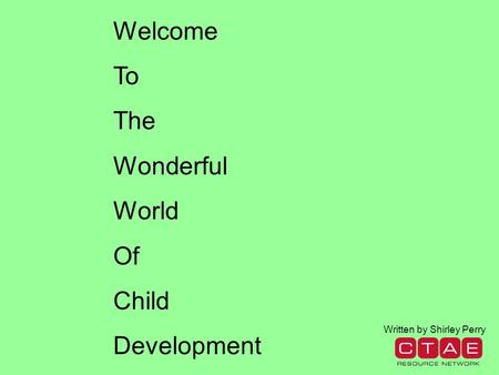 Welcome To The Wonderful World Of Child Development Written by Shirley Perry.