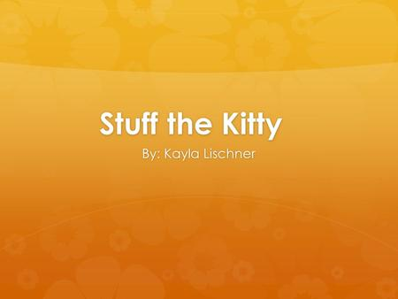Stuff the Kitty By: Kayla Lischner. Stuff the Kitty First Iteration: 2 Players.