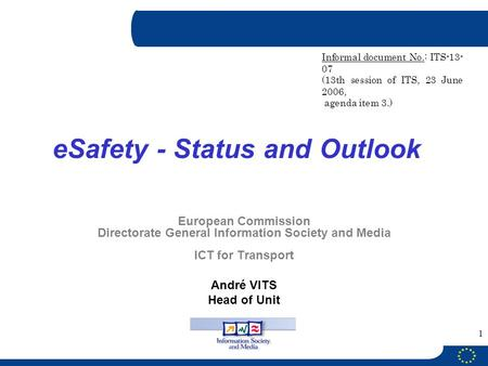 1 European Commission Directorate General Information Society and Media ICT for Transport André VITS Head of Unit eSafety - Status and Outlook Informal.