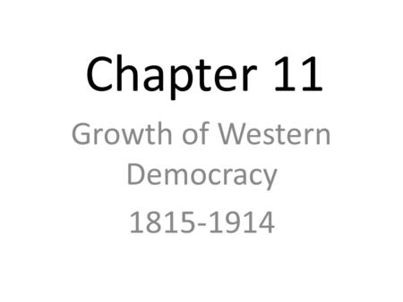Chapter 11 Growth of Western Democracy 1815-1914.