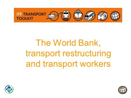 The World Bank, transport restructuring and transport workers.
