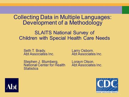 1 Collecting Data in Multiple Languages: Development of a Methodology SLAITS National Survey of Children with Special Health Care Needs Seth T. Brady,