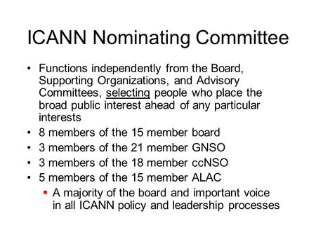 ICANN Nominating Committee Functions independently from the Board, Supporting Organizations, and Advisory Committees, selecting people who place the broad.
