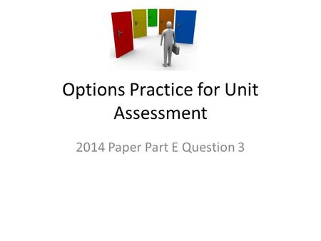 Options Practice for Unit Assessment 2014 Paper Part E Question 3.