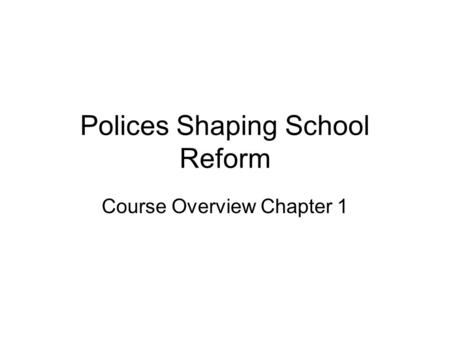 Polices Shaping School Reform